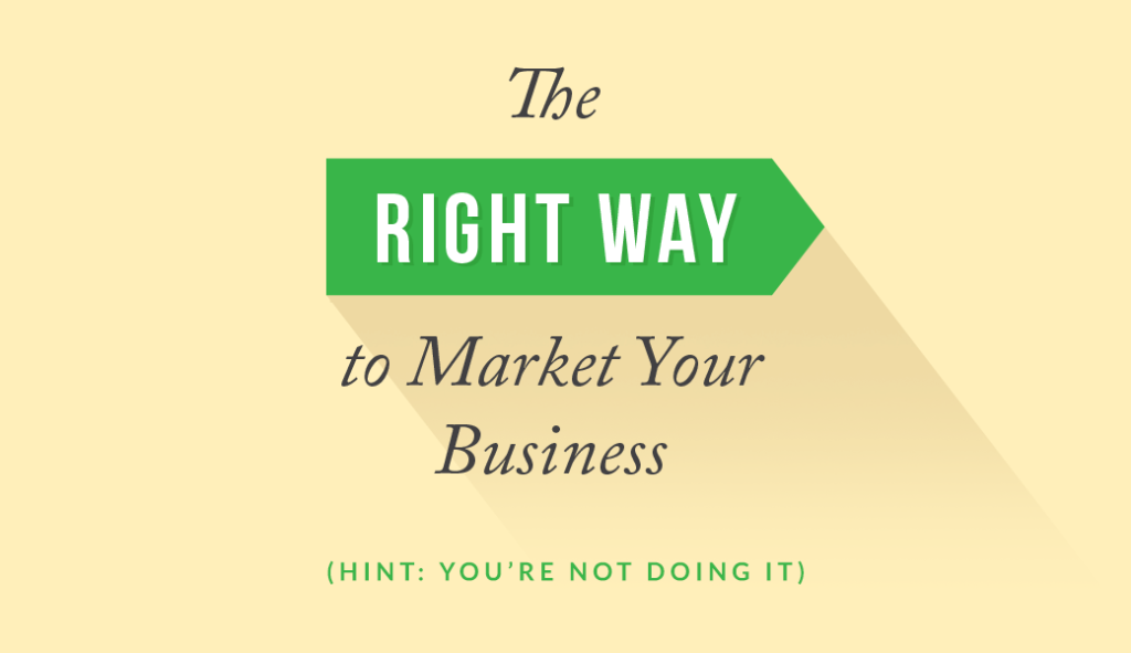 The right way to market your business