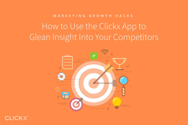 How to Use the Clickx App to Glean Insight Into Your Competitors | Clickx.io