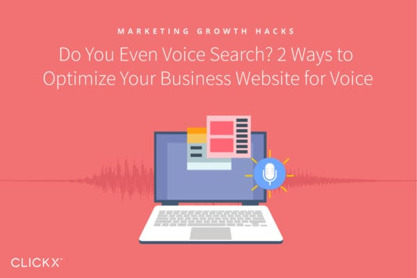 Do You Even Voice Search? 2 Ways to Optimize Your Business Website for Voice | Clickx.io