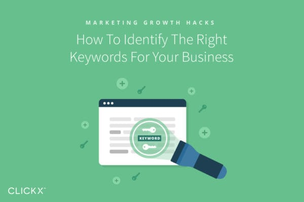 How To Identify The Right Keywords For Your Business | Clickx.io